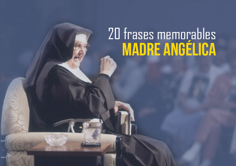 20 frases memorables de la Madre Angélica